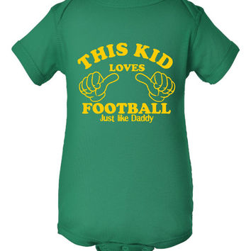 This Kid Loves Football Just Like Daddy Pick Your Team Colors Great Infant Newborn Toddler T Shirt Or Creeper Great Football tee