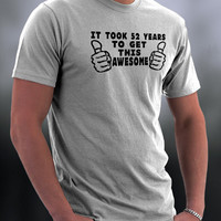 Custom Birthday Tshirt, Pick Your Age Birthday Shirt, It Took 52 Years To Get This Awesome T Shirt