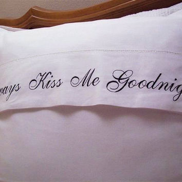 Always Kiss Me Goodnight Embroidered Standard Pillow Cases Set of 2