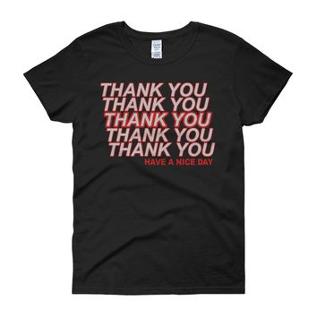 Thank You Have A Nice Day Women'S T Shirt