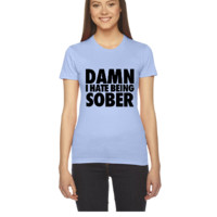 Damn I Hate Being Sober - Women's Tee