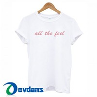 All The Feel Quotes T Shirt Women And Men Size S To 3XL