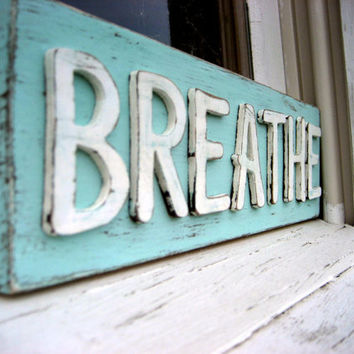Custom Sign - Breathe Sign - Rustic Decor - Shabby Chic Sign - Gifts Under 20