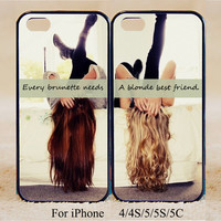 every brunette need a blonde Best Friend,Sisters forever,iPhone 5s Case iPhone 5c / 5 case, iPhone 4 / 4s Cases,Samsung Galaxy S3,S4,S5