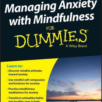 Managing Anxiety With Mindfulness for Dummies (For Dummies): Managing Anxiety With Mindfulness for Dummies (For Dummies (Psychology & Self Help))