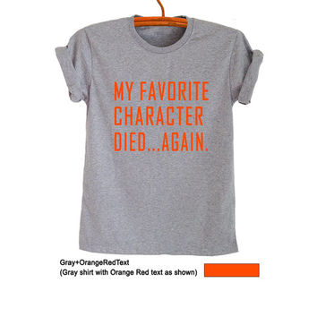My favorite character died again TShirt Grey Grunge Geek Tumblr Fangirl Shirt Womens Teens Girls Unisex Workout Cool Summer Spring Fashion