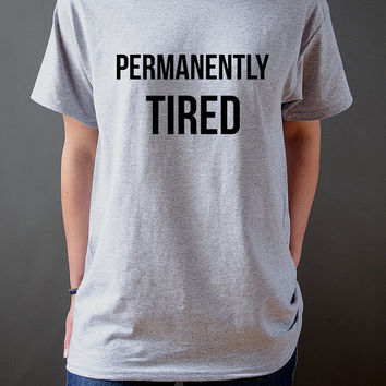Permanently Tired  Unisex Tshirt for womens Tumblr Tshirt Sassy and Funny Girl Tshirt instagram saying sleep