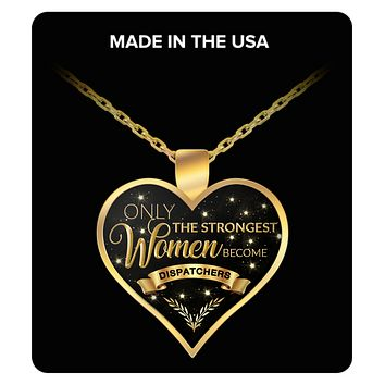 Dispatcher Necklace - Police Dispatcher Gifts - Fire Dispatcher Gifts - Emergency Dispatcher Gifts - Only the Strongest Women Become Dispatchers Gold Plated Pendant Charm Necklace