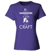 Hairdressing Is Not A Job Its A Craft - Ladies' Cotton T-Shirt