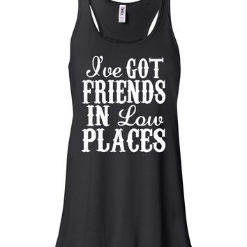 I've Got Friends In Low Places - Flowy, Racerback Tank Top, Various Colors Available