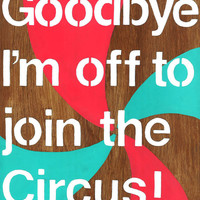 "Typography poster, bright colorful circus print, ""Goodbye, Im off to join the Circus"" 8 x 10.5"