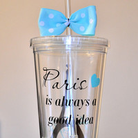 Paris Acrylic Tumbler. Paris is always a good idea 16 ounce cups.