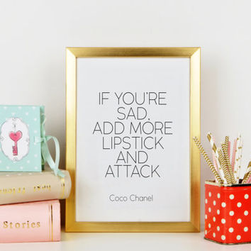 If You're Sad Add More Lipstick And Attack,Chanel Quote,Makeup Print,Fashion Print,Fashionista,Coco Chanel quote Coco Chanel prints Wall art