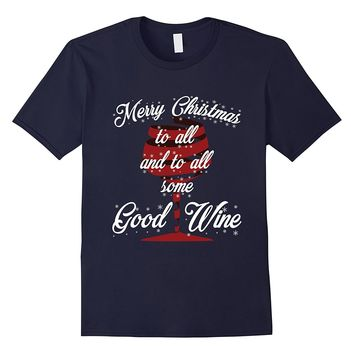 Merry Christmas to all and to all Some Good Wine Funny Tee
