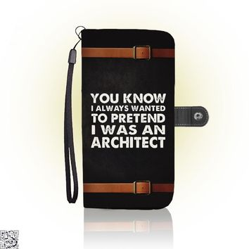 You Know I Ways Wanted To Pretend I Was An Architect, Ironic Wallet Case