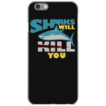 sharks will kill you iPhone 6/6s Case
