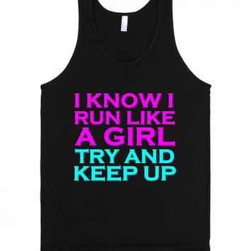 I Know I Run Like a Girl Try and Keep Up Tank Top