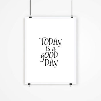 Today Is a Good Day - Typographic print Typography art Inspirational quote Black white Motivational Quote Instant download Printable art