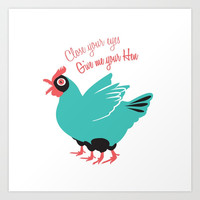 Close your eyes give me your hen Art Print by trash-id