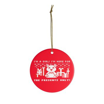 Ceramic Christmas Ornaments For Children - I'm A Girl I'm Here For The Presents Only Christmas Ornament Holiday Gift For Kids