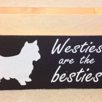 Westies are the besties wood sign