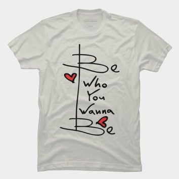 Be Who You Wanna Be T Shirt By Bonvoyage Design By Humans