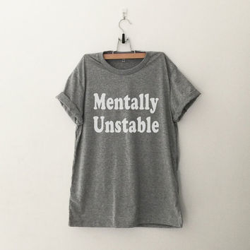 Mentally unstable T-Shirt womens gifts womens girls tumblr hipster band merch fangirls teens girl gift girlfriends present blogger