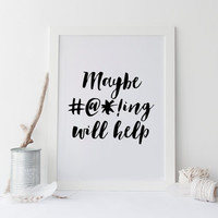 PRINTABLE Art,Maybe Swearing Will Help,Be Nice Or Go Away,Black And White,Inspirational Print,Motivational Poster,Typography Art,Funny Print