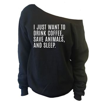 Drink Coffee Save Animals and Sleep Off-The-Shoulder Wide Neck Slouchy Oversized Sweatshirt