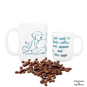 I Just Want to Drink Coffee Save Animals and Take Naps 12 - Animal Lover - Veterinary - Vet Tech Mug - Veterinarian Gift - Vet Tech Gift