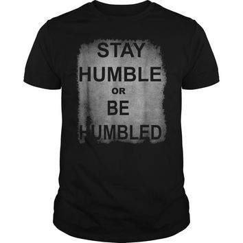 Funny Stay Humble Or Be Humbled T-Shirt Guys Tee