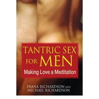 Tantric Sex for Men: Making Love a Meditation