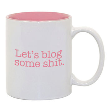 Let's Blog Some Shit Cup - Mug - Blogger - A Cup of Quotes