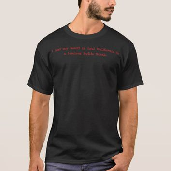 I lost my heart in Lodi to a luscious Petite Sirah T-Shirt