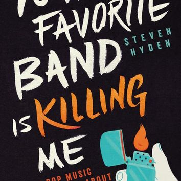 Your Favorite Band Is Killing Me: What Pop Music Rivalries Reveal About the Meaning of Life Paperback – May 17, 2016