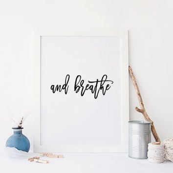 "Printable art ""AND BREATHE""print,Printable quote,Prints and Quotes,Wall decor,Home print,Digital print,AND Breathe art,breathe print,wall"