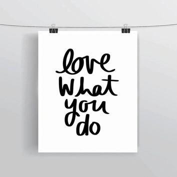 Hand lettered Love What You Do quote printable typography posters, home decor, prints and posters, INSTANT DOWNLOAD, printable home decor