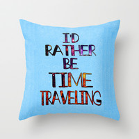 I'd Rather Be Time Traveling Throw Pillow by Catherine