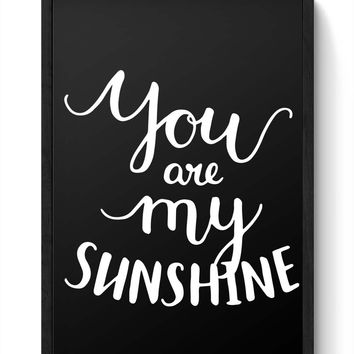 You Are My Sunshine Framed Poster