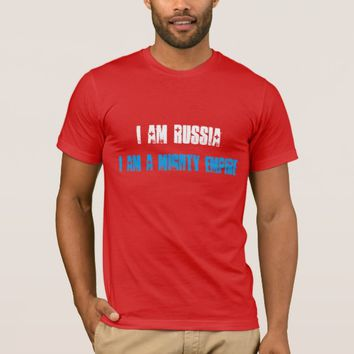 I am Russia I am a mighty Empire T-Shirt