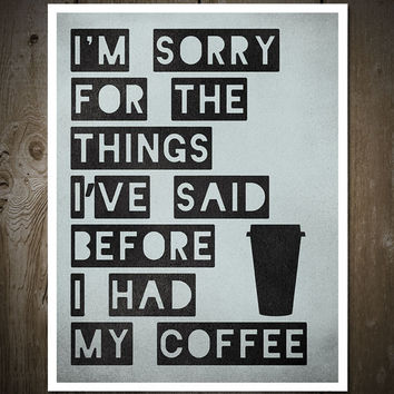 I'm Sorry For The Things I've Said before I dad My Coffee, Print Poster