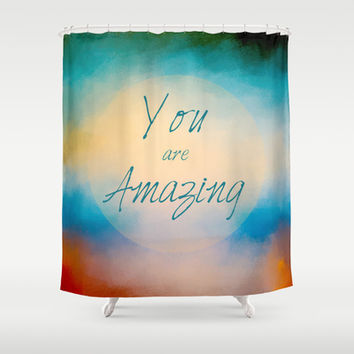 You Are Amazing Shower Curtain by Jai Johnson