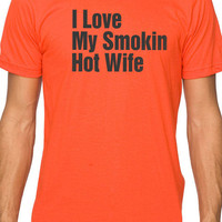Husband Gift I Love My Smoking Hot Wife T-shirt MENS T shirt Valentine's Gift Valentine's Day Cool Shirt Holiday Gift