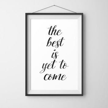 "Printable Art Inspirational Print ""The Best is yet to Come"" Typography Quote Home Decor Motivational Poster Design Wall Art"