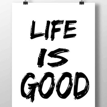 Life is good printable quote black white inspirational poster print typography art mot