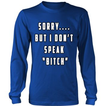 Sorry But I Don't Speak Bitch Long Sleeve T-Shirt