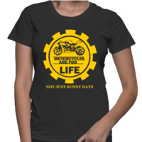 Motorcycles Are For Life And Not Just Sunny Days - FemaleT-Shirt