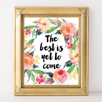 The best is yet to come, inspirational quotes, wall art, motivational, instant download, printable , typography poster, 8x10