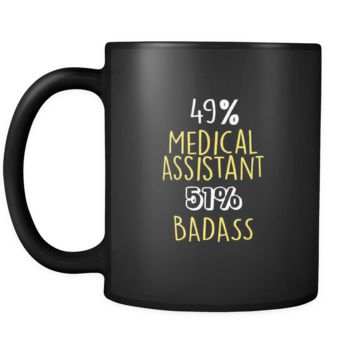 Medical Assistant  49% Medical Assistant 51% Badass 11oz Black Mug