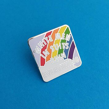 White Men In Suits Ruin Everything Enamel Pin in Rainbow